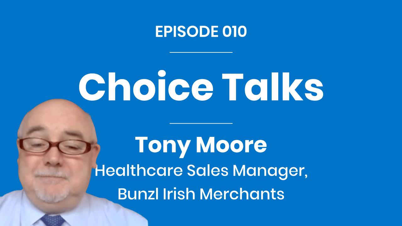 Choice Talks 010 - Tony Moore - Bunzl Irish Merchants