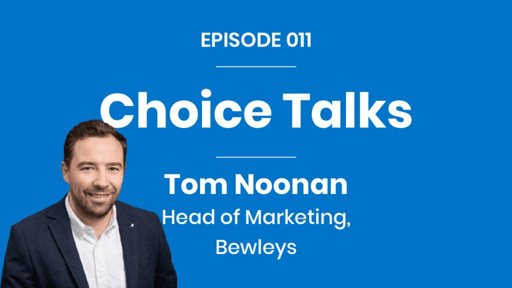 Choice Talk 011 - Tom Noonan - Bewley's